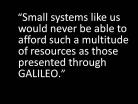 Small Systems Benefit from GALILEO