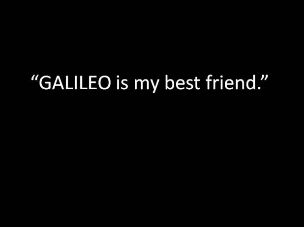 GALILEO: My Best Friend